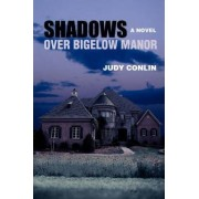 Shadows Over Bigelow Manor by Judy Conlin