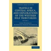 Travels in Central Africa, and Explorations of the Western Nile Tributaries by John Petherick