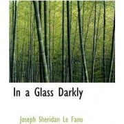 In a Glass Darkly by Joseph Sheridan Le Fanu