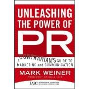 Unleashing the Power of PR by Mark Weiner