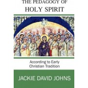 The Pedagogy of the Holy Spirit According to Early Christian Tradition by Jackie David Johns
