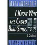 Maya Angelou's I Know Why the Caged Bird Sings by Joanne M. Braxton