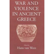 War and Violence in Ancient Greece by Hans Van Wees