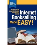 Internet Bookselling Made Easy! How to Earn a Living Selling Used Books Online by Joe Waynick