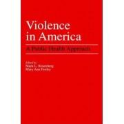 Violence in America by Mark L. Rosenberg