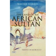 The Land of an African Sultan by Walter Harris