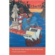 The British Slave Trade and Public Memory by Elizabeth Wallace