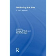 Marketing the Arts by Daragh O'Reilly