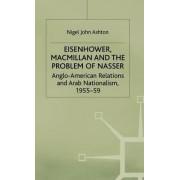Eisenhower, Macmillan and the Problem of Nasser by Nigel John Ashton