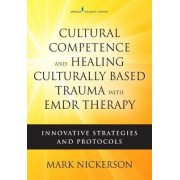 Cultural Competence and Healing Culturally-Based Trauma with EMDR Therapy by Mark Nickerson