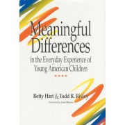 Meaningful Differences in the Everyday Experience of Young American Children by Betty Hart
