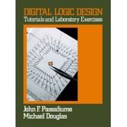 Digital Logic Design: Tutorial and Laboratory Exercises by John F. Passafiume