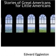 Stories of Great Americans for Little Americans by Deceased Edward Eggleston