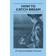 Bream - From Breakwaters And Retaining Wall, Fishing With The Ned Kelly Rod, With Float Or Bobby Cork, Still Water Breaming, Night Drifting, Day Drifting, Fishing The Surf, Northern Technique, Bream From The Rock, As A Light Rod And Line Sport, Fishing Oy