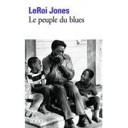 LeRoi Jones Le peuple du blues: La musique noire dans l'Amérique blanche (Folio)