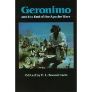 Geronimo and the End of the Apache Wars by Charles Leland Sonnichsen