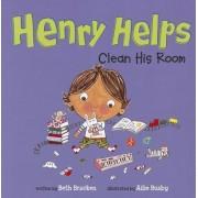 Henry Helps Clean His Room by Beth Bracken