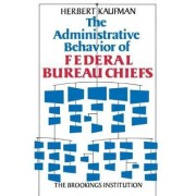 The Administrative Behavior of Federal Bureau Chiefs by Herbert Kaufman