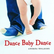 Dance Baby Dance by Andrea Spalding