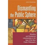 Dismantling the Public Sphere by John E. Buschman