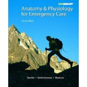 Anatomy and Physiology for Emergency Care by Bryan E. Bledsoe