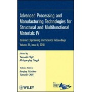 Advanced Processing and Manufacturing Technologies for Structural and Multifunctional Materials IV by ACerS (American Ceramic Society)