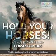 Hold Your Horses! Animal Encyclopedia - Horses for Kids - Children's Biological Science of Horses Books by Bobo's Little Brainiac Books