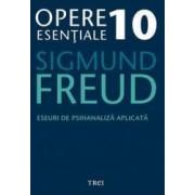 Opere esentiale 10 - Eseuri de psihanaliza aplicata 2010 - Sigmund Freud