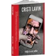 Viata ca un selfie - Cristi Lavin