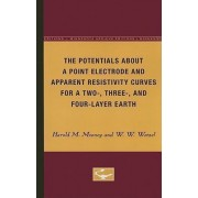 The Potentials about a Point Electrode and Apparent Resistivity Curves for a Two-, Three-, and Four-Layered Earth by Harold M Mooney