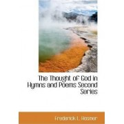 The Thought of God in Hymns and Poems Second Series by Frederick L Hosmer