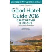 The Good Hotel Guide Great Britain & Ireland 2016: The Best Hotels, Inns, & B&Bs 2016 by Desmond Balmer