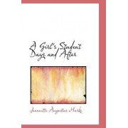 A Girl's Student Days and After by Jeannette Augustus Marks
