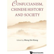 Confucianism, Chinese History And Society by Sin Kiong Wong