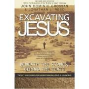Excavating Jesus: Beneath the Stones, Behind the Texts by John Dominic Crossan