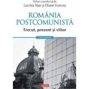Romania postcomunista. Trecut prezent si viitor - Lavinia Stan Diane Vancea