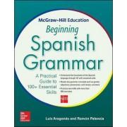 McGraw-Hill Education Beginning Spanish Grammar by Luis Aragon
