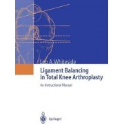 Ligament Balancing in Total Knee Arthroplasty by Leo A. Whiteside