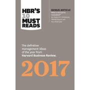 "HBR's 10 Must Reads 2017: The Definitive Management Ideas of the Year from Harvard Business Review (with Bonus Article ""What Is Disruptive Innov"