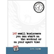 142 Small Businesses You Can Start On The Weekend or On Your Spare Time by Levi Leyba