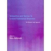 Semantics and Syntax in Lexical Functional Grammar by Mary Dalrymple
