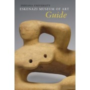 Indiana University Sidney and Lois Eskenazi Museum of Art Guide to the Collection