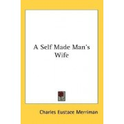 A Self Made Man's Wife by Charles Eustace Merriman