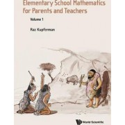 Elementary School Mathematics for Parents and Teachers: Volume 1 by Raz Kupferman