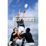 The Simple 15 Minute Meditation Guide for Rugby Parents: The Parents' Guide to Teaching Your Kids Meditation to Enhance Their Performance by Controlli
