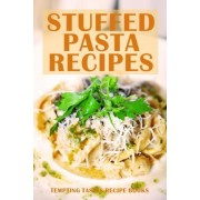 Stuffed Pasta Recipes by Tempting Tastes Recipe Books