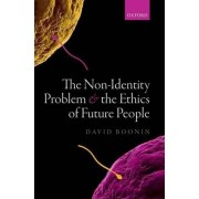 The Non-Identity Problem and the Ethics of Future People by David Boonin