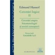 Cercetari logice II. Cercetari asupra fenomenologiei si teoriei cunoasterii. Partea I - Edmund Husserl
