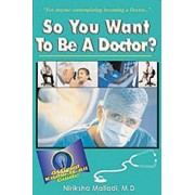 So You Want to be a Doctor? by Niriksha Malladi