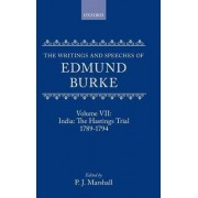 The Writings and Speeches of Edmund Burke: Volume VII: India: The Hastings Trial 1789-1794 by Edmund Burke